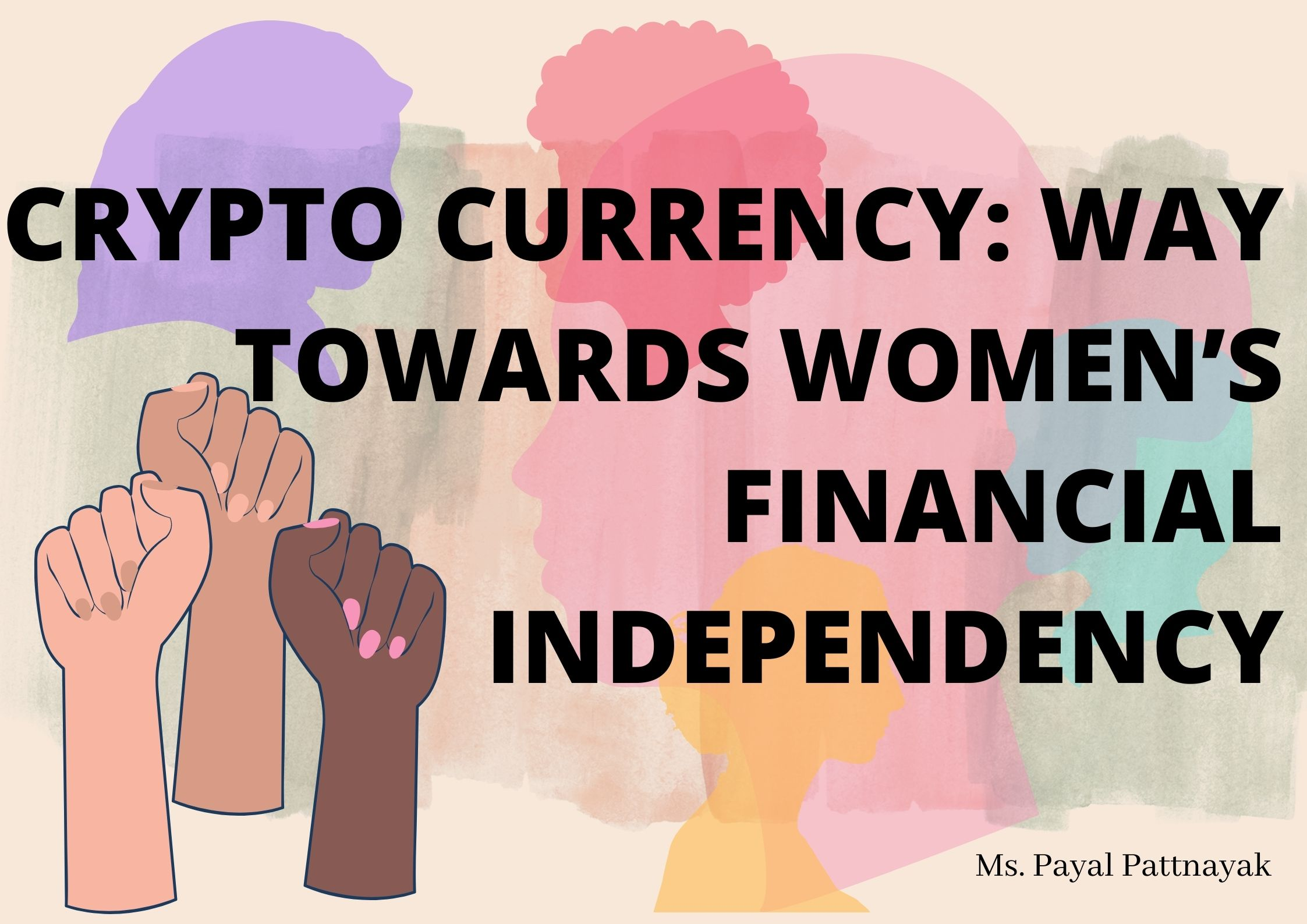 CRYPTO CURRENCY: WAY TOWARDS WOMEN'S FINANCIAL INDEPENDENCY